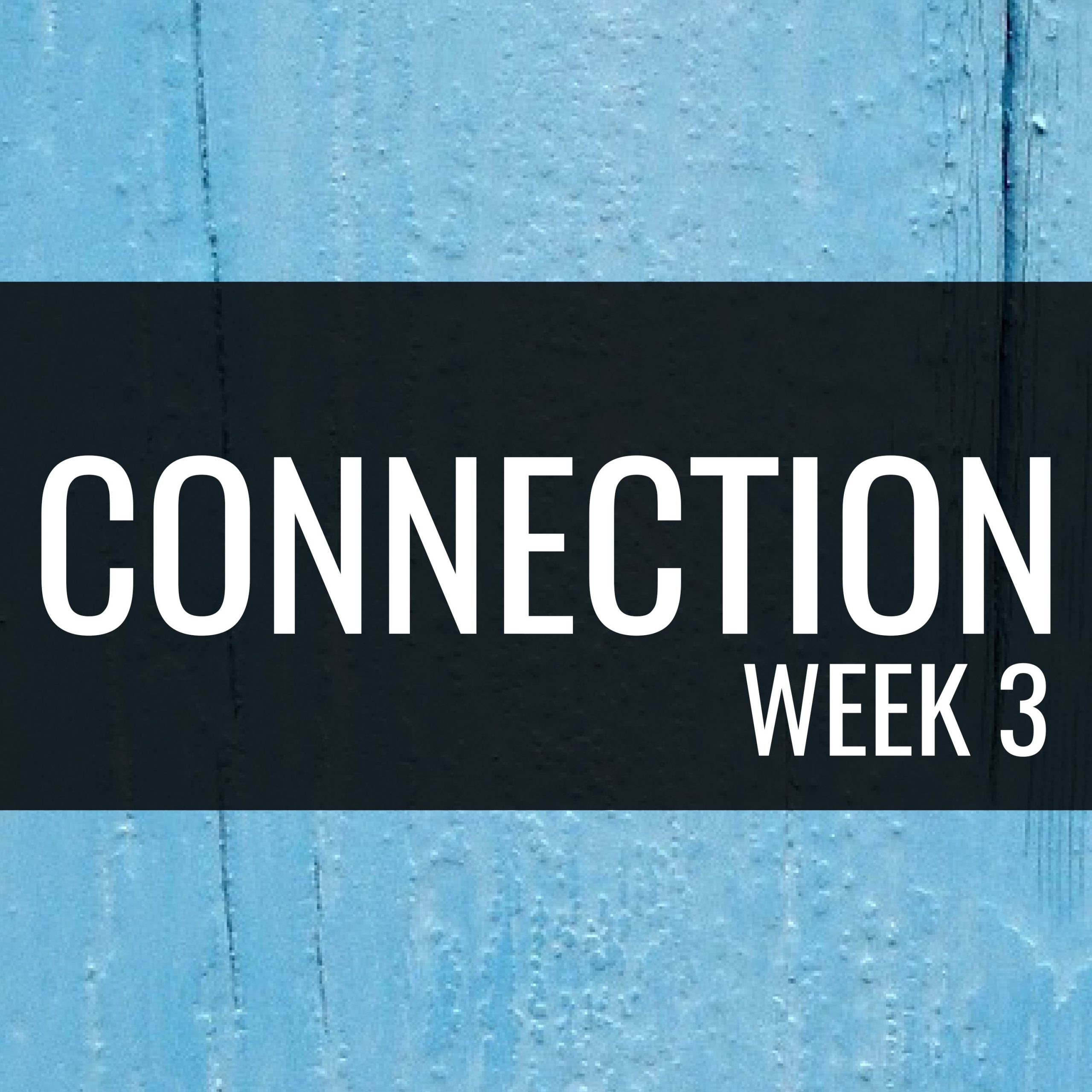 Connection: Week 3