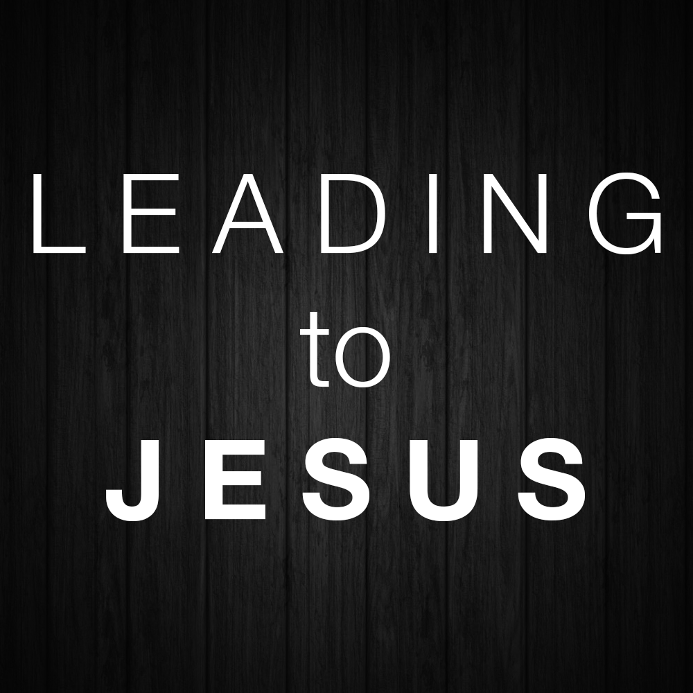 Leading to Jesus