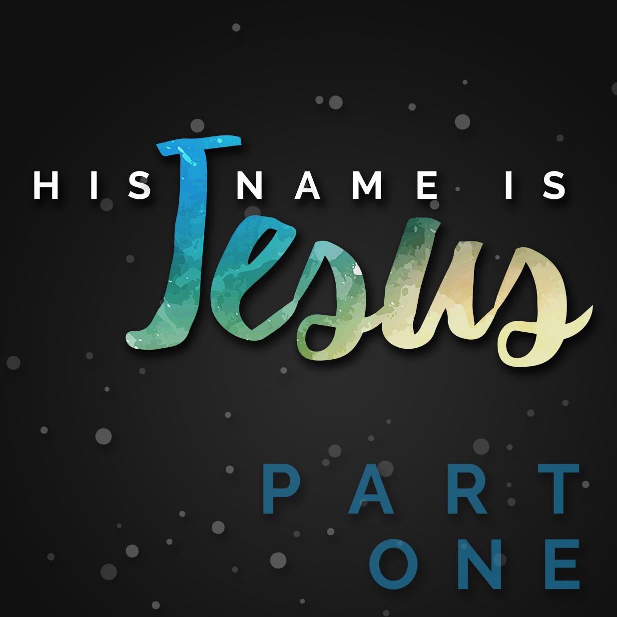 His Name is Jesus: Part 1