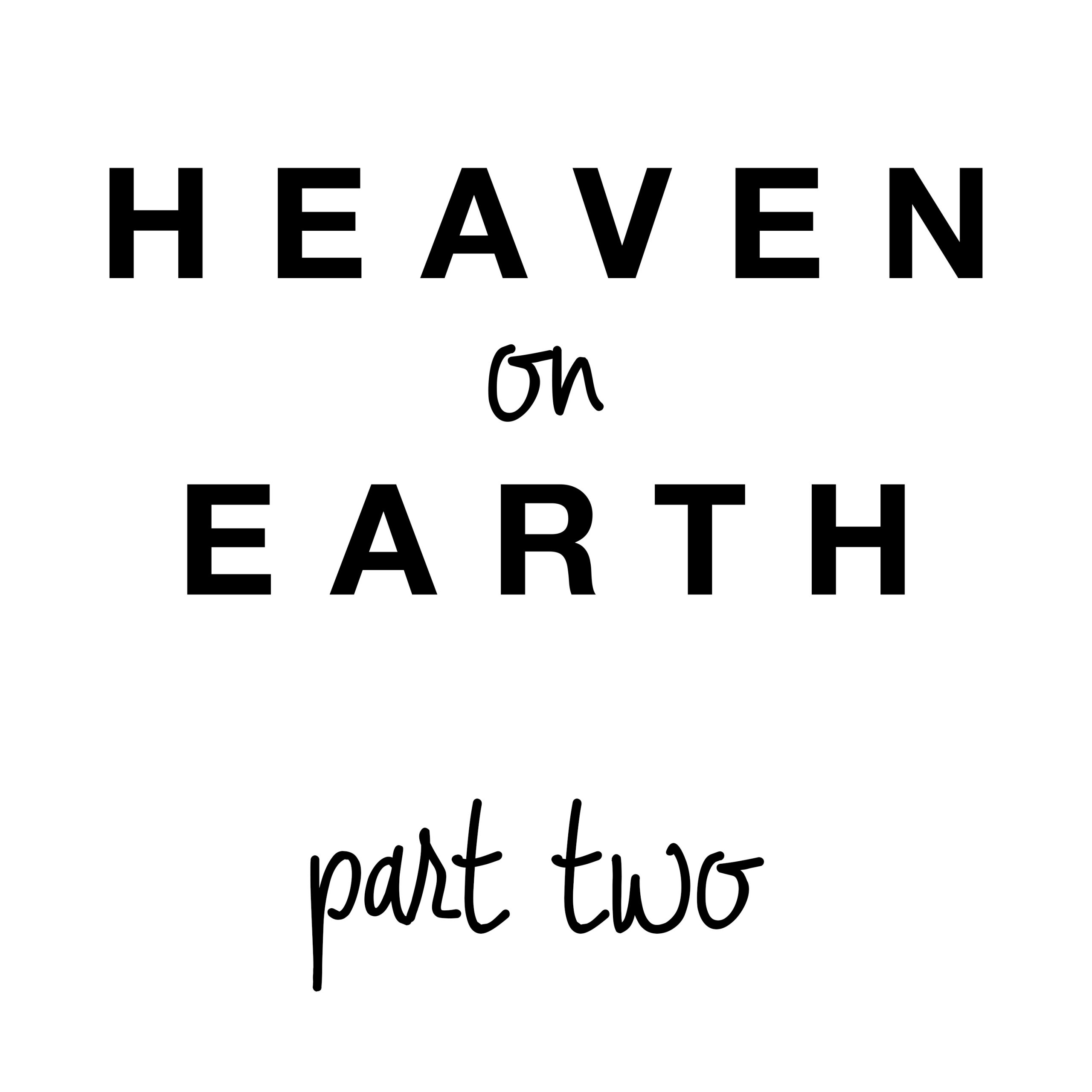 Heaven on Earth: Part Two