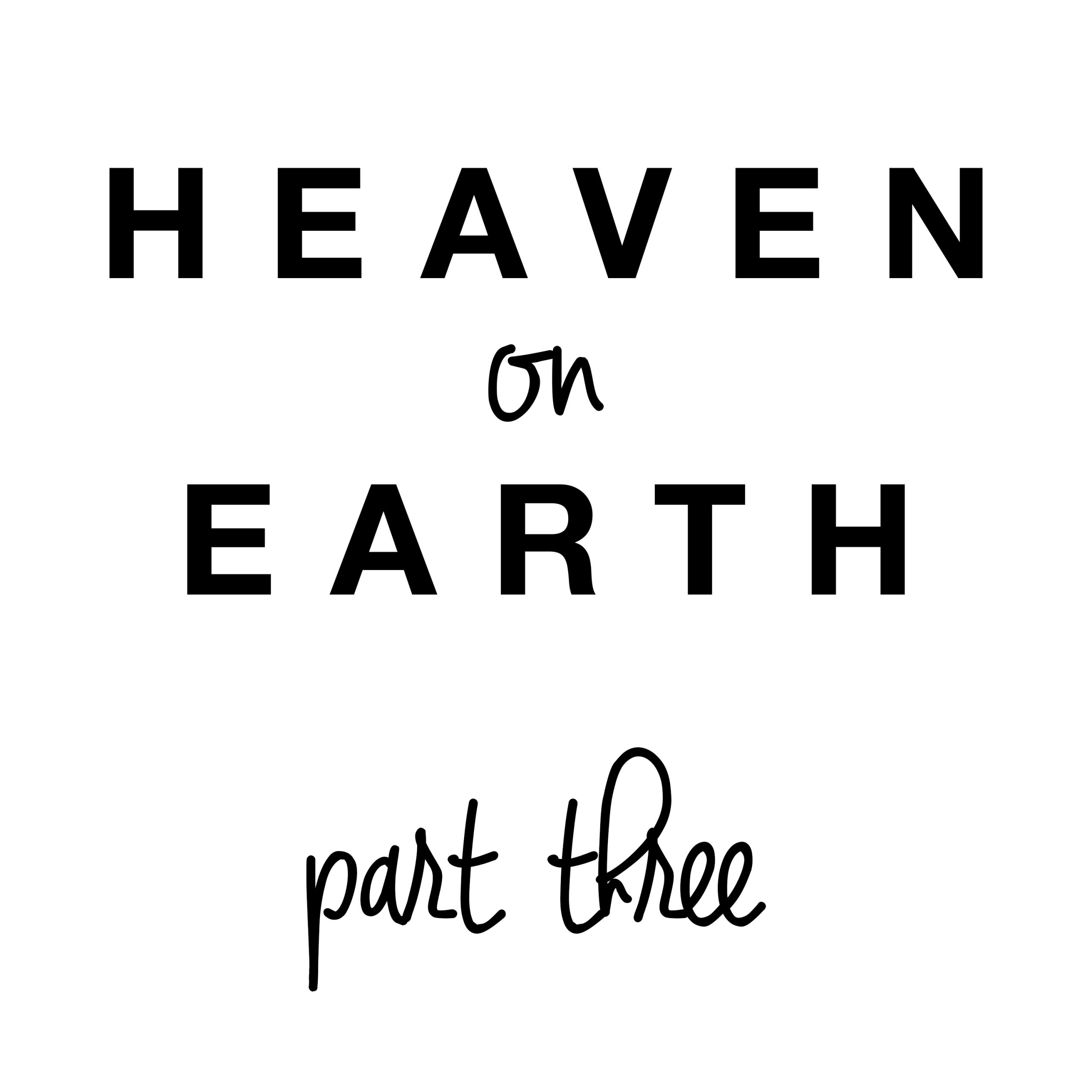 Heaven on Earth: Part Three