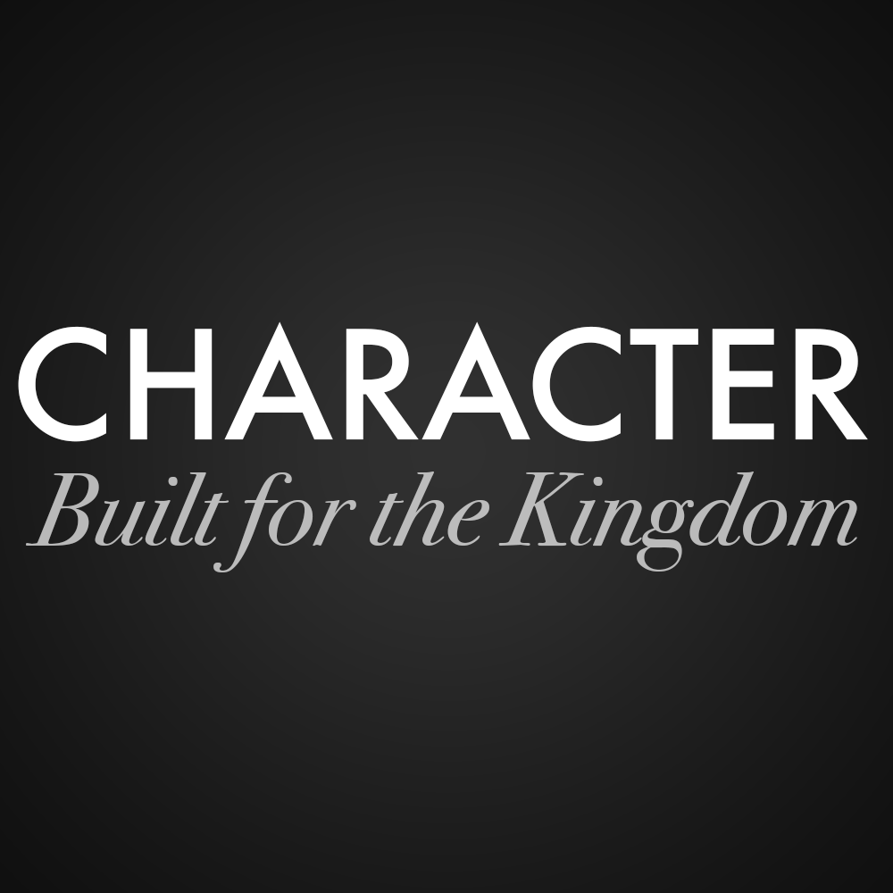 Character: Built for the Kingdom