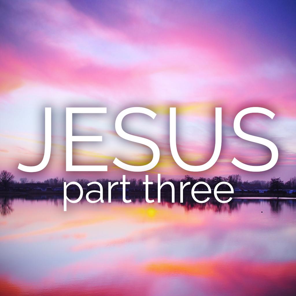 Jesus: Part Three