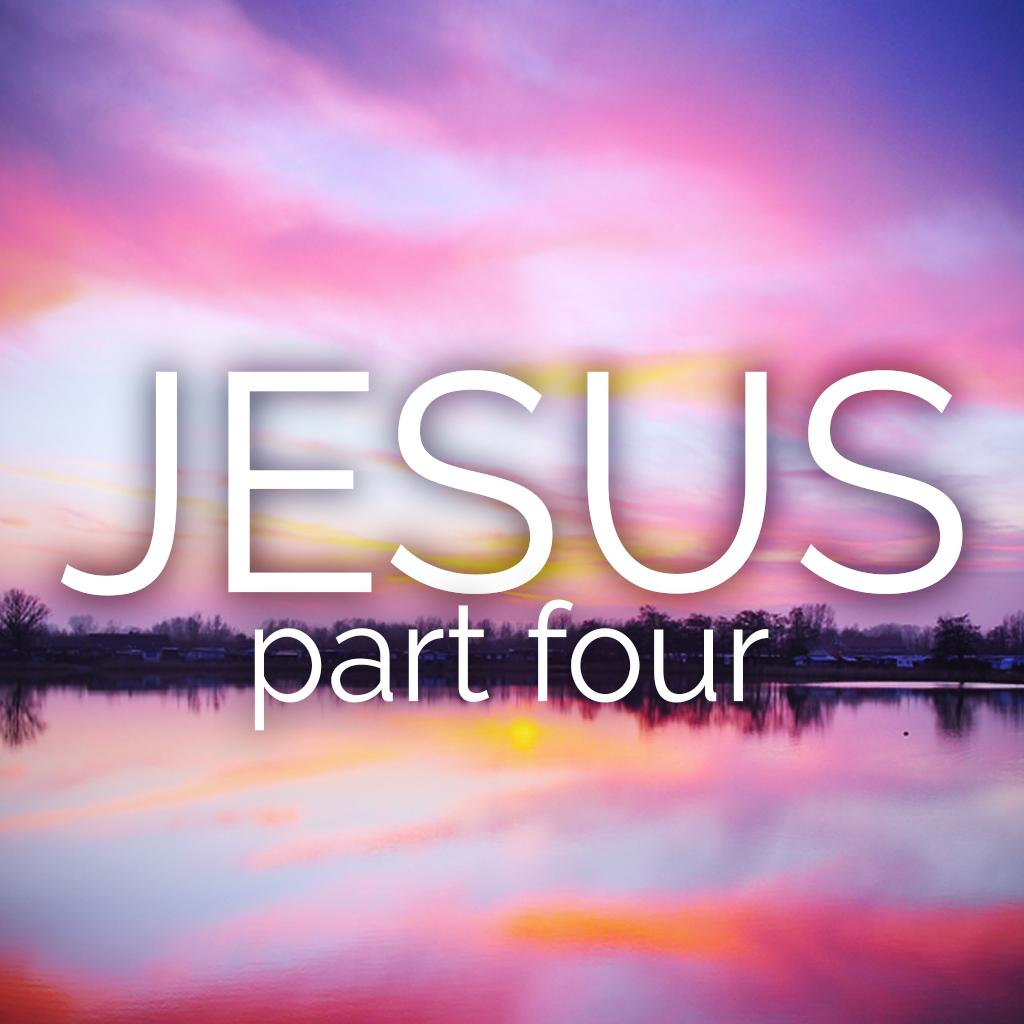 Jesus: Part 4