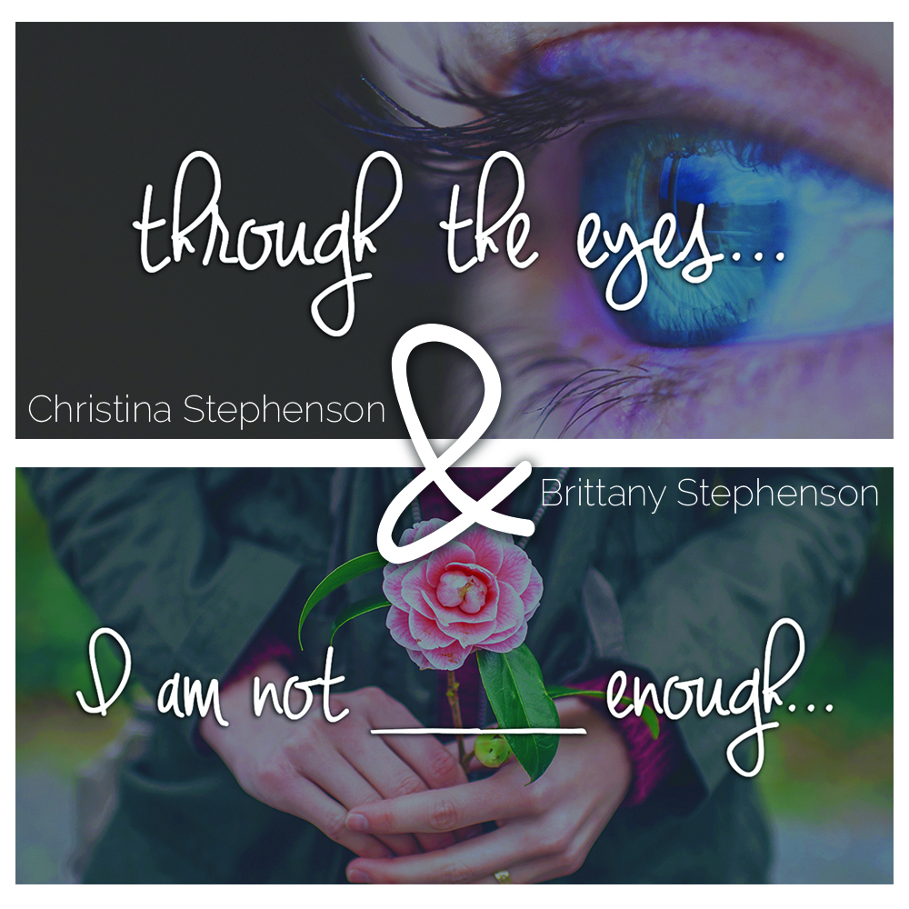 Through the Eyes + I Am Not _____ Enough