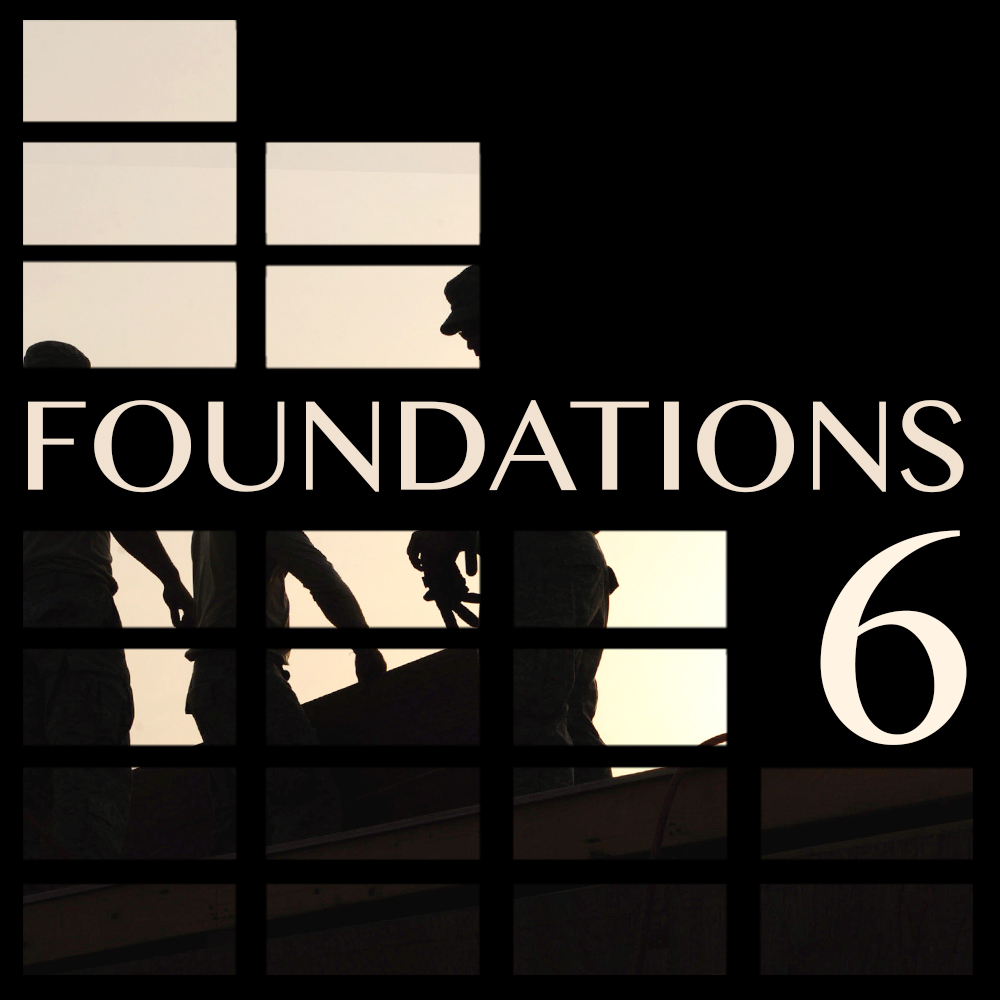 Foundations: Part 6