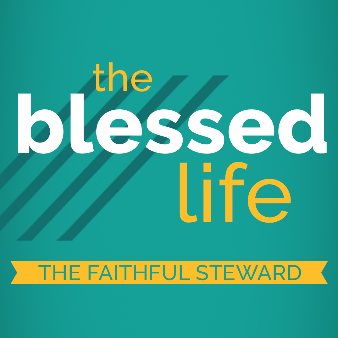 The Blessed Life Part 3: The Faithful Steward