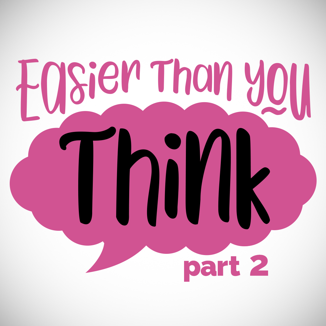 Easier Than You Think: Part Two
