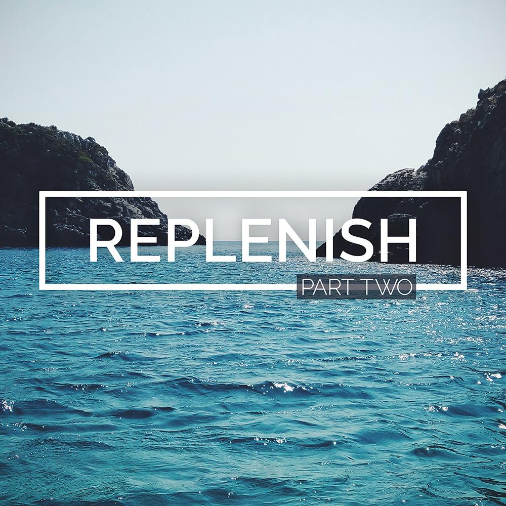Replenish: Part 2