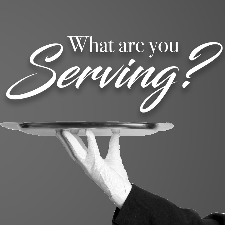 What are You Serving?