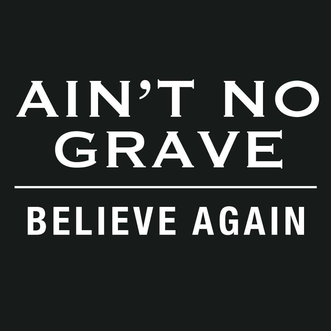 Ain't No Grave Part 1: Believe Again