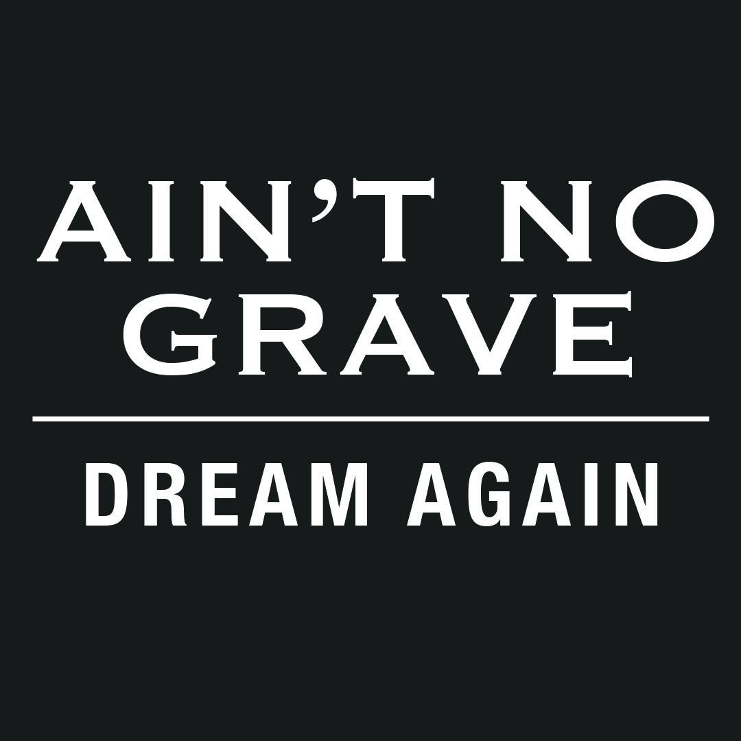 Ain't No Grave Part 2: Dream Again