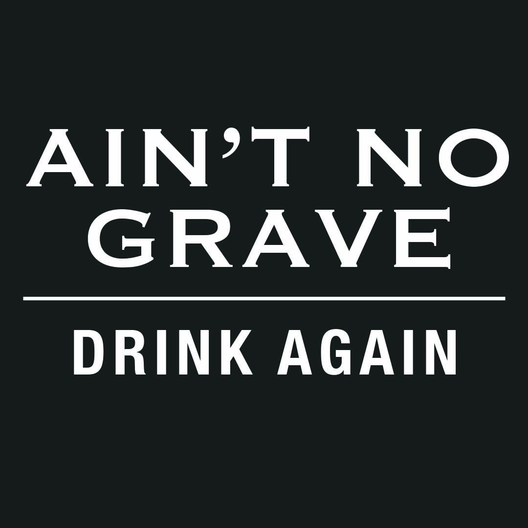 Ain't No Grave Part 4: Drink Again