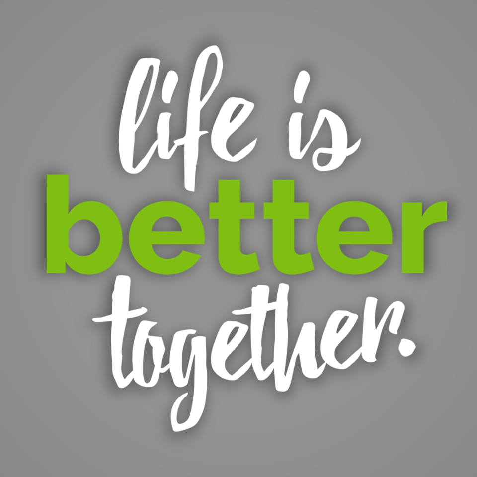 Life Is Better Together: Part 1