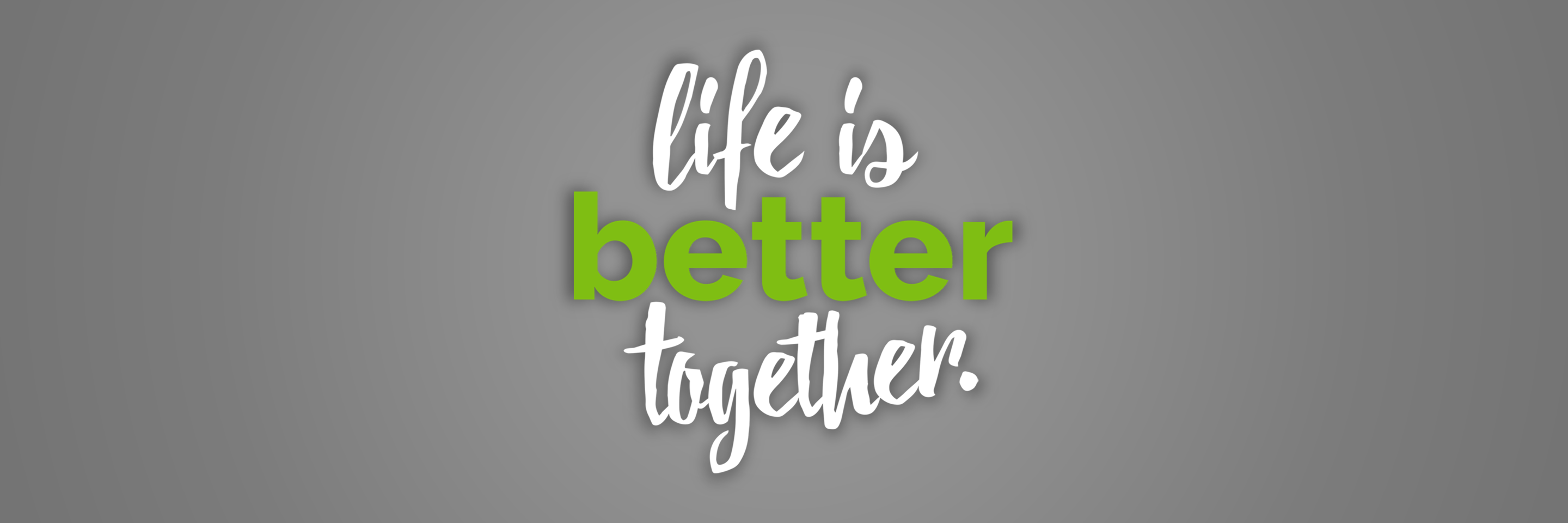 Life is Better Together: Part 3