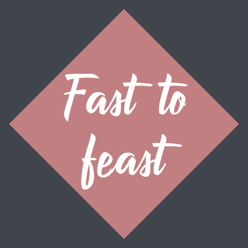 Fast to Feasting