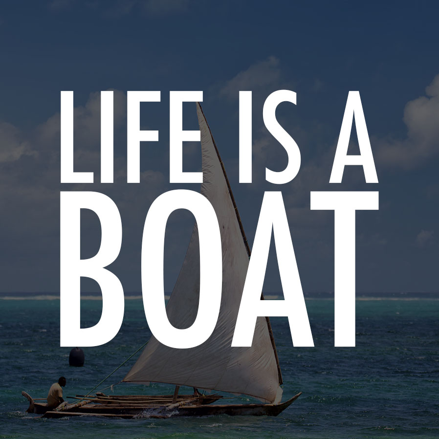 Life is a Boat