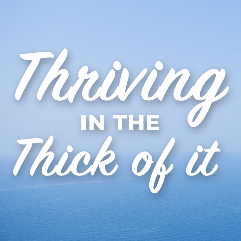 Thriving in the Thick of It: Lesson One
