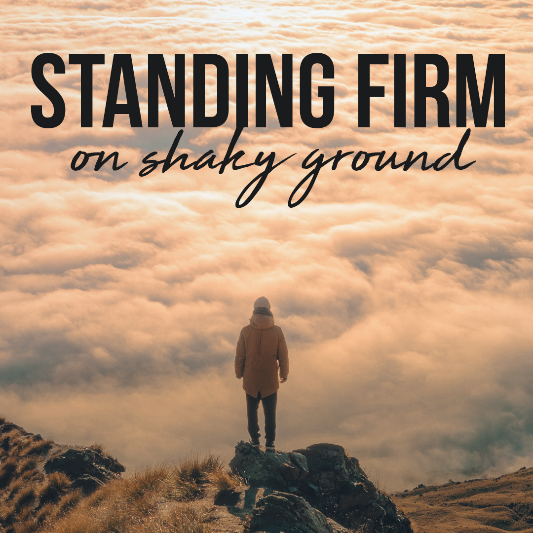 Standing Firm on Shaky Ground: Part 8