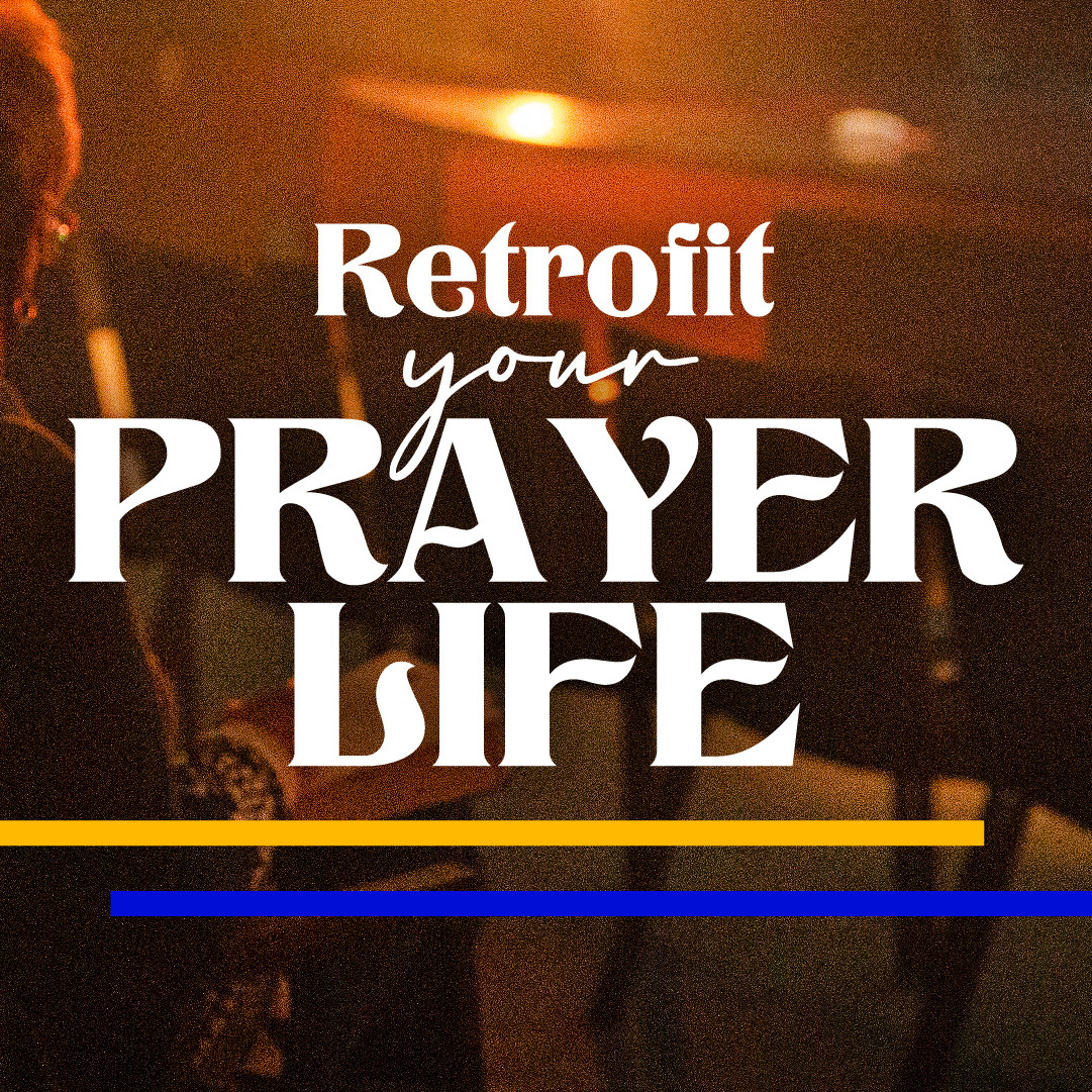 Retrofit Your Prayer Life Part 4